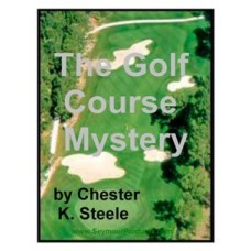 CHESTER K STEELE -  The Golf Course mystery